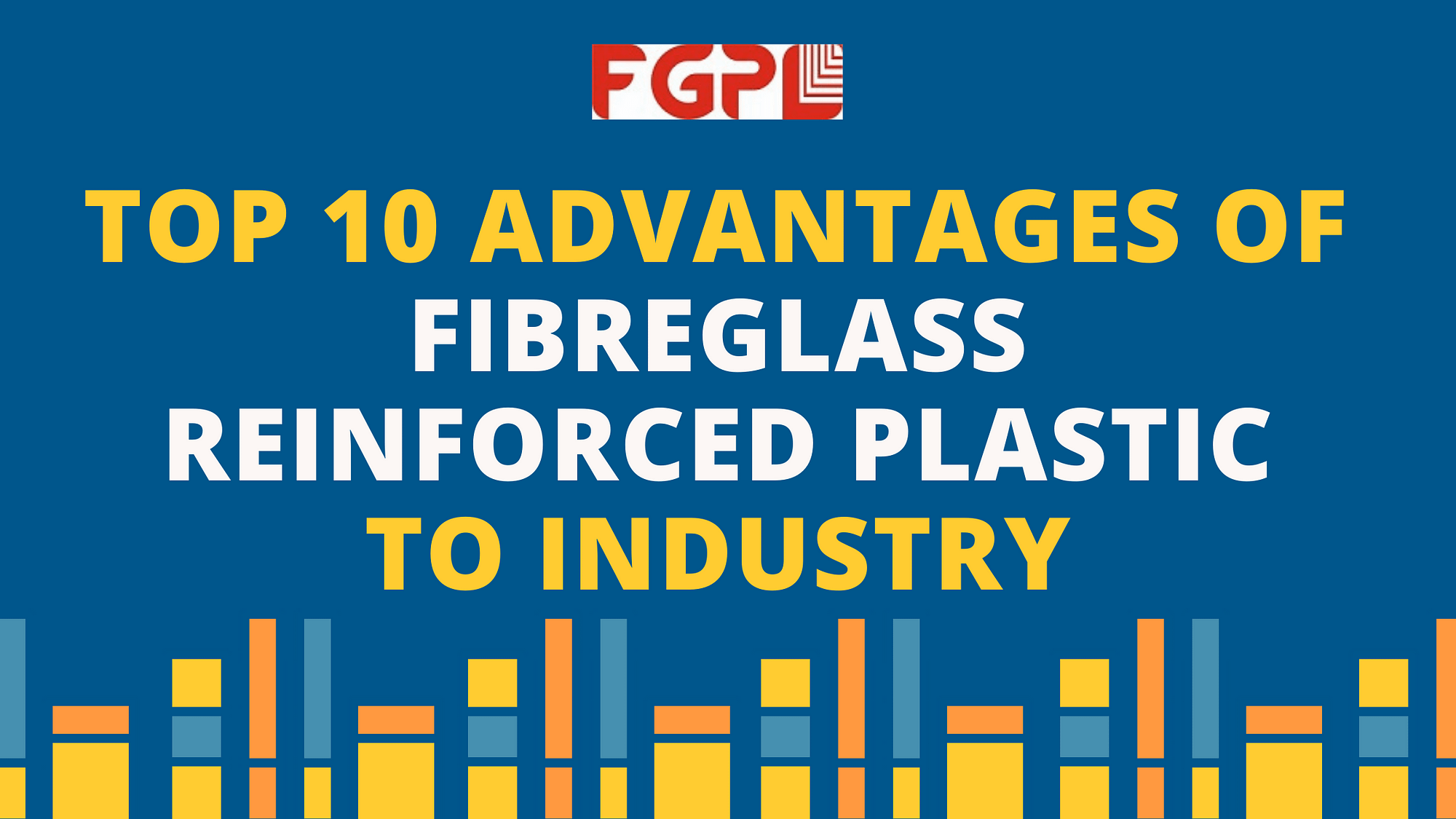 Advantages of Fibreglass Reinforced Plastics